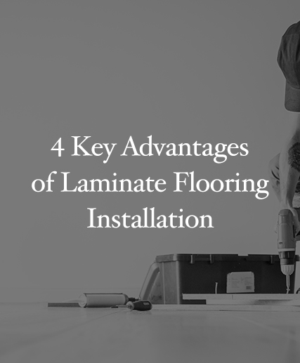 4 Key Advantages of Laminate Flooring Installation - What to Know