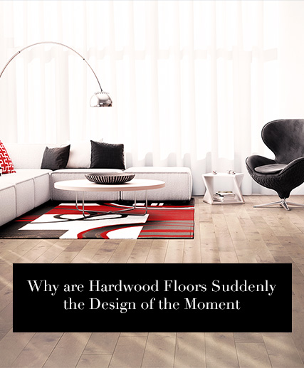Why are Hardwood Floors suddenly the design of the moment